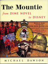 The Mountie from Dime Novel to Disney (eBook)